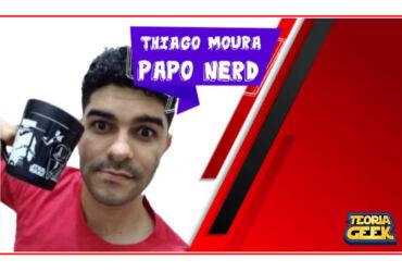 Thiago Moura - Papo Nerd