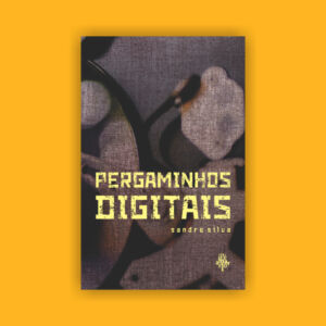 Pergaminhos Digitais, de Sandro Silva