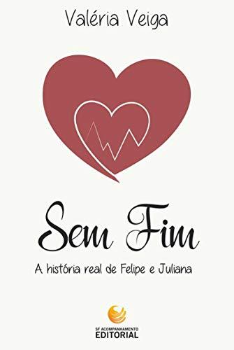 SEM FIM - A História Real de Felipe e Juliana