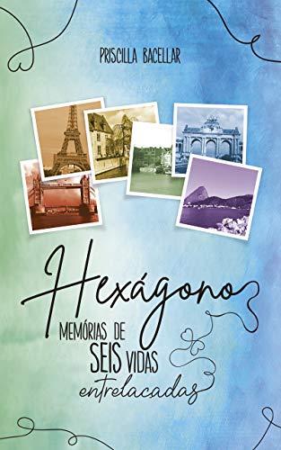 Hexágono - Memórias de Seis Vidas Entrelaçadas
