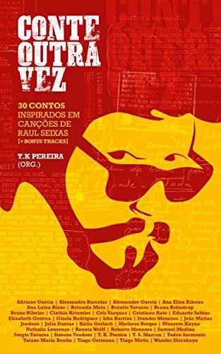 Conte Outra Vez 30 contos inspirados em canções de Raul Seixas + Bonus Tracks