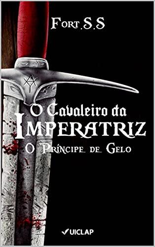 O Príncipe de Gelo - O Cavaleiro da Imperatriz Livro 1