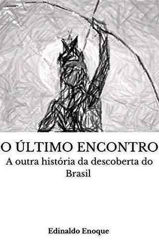 O ÚLTIMO ENCONTRO A outra história da descoberta do Brasil