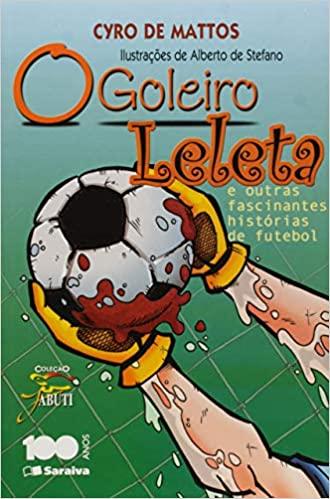 O goleiro Leleta e outras fascinantes histórias de futebol