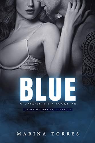 BLUE - O CAFAJESTE E A ROCKSTAR (Drops Of Jupiter - Livro 3)