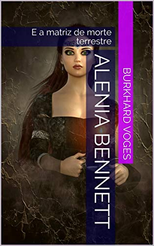 Alenia Bennett E a matriz de morte terrestre