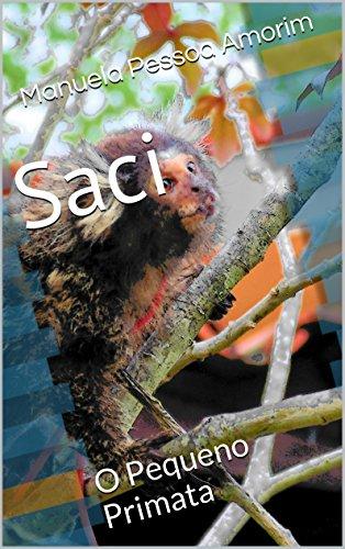 Saci O Pequeno Primata (Minha Vida e os Bichos Livro 1)